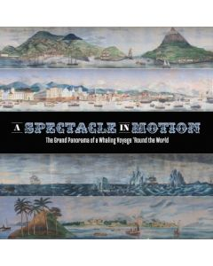 A Spectacle in Motion: The Grand Panorama of a Whaling Voyage 'Round the World, Vol 1&2